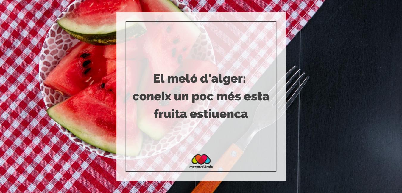 El meló d'Alger: coneix un poc més este refrescant fruit estiuenc