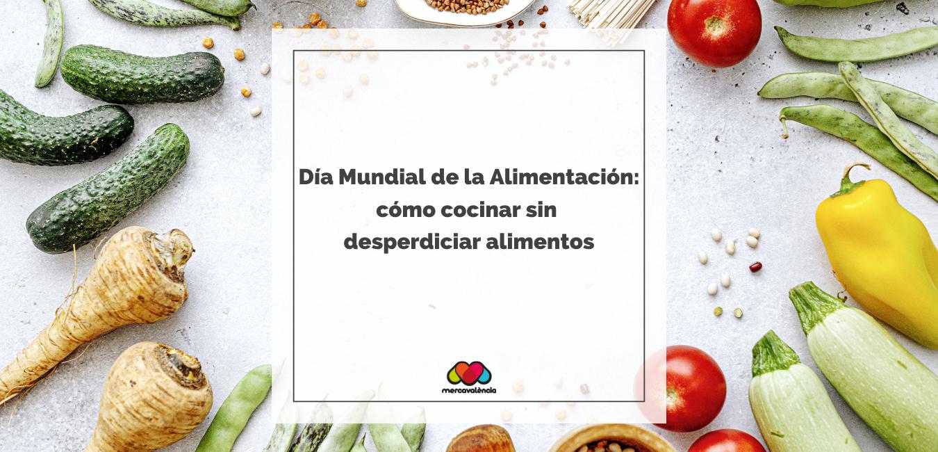 16 de octubre, Día Mundial de la Alimentación: cómo cocinar sin desperdiciar alimentos