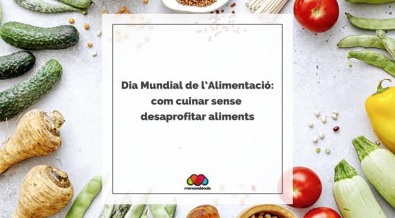 16 d'octubre, Dia Mundial de l'Alimentació: com cuinar sense desaprofitar aliments