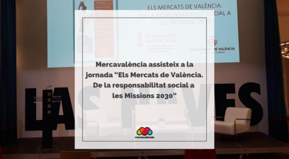 """Mercavalència assisteix a la jornada """"Els Mercats de València. De la responsabilitat social a les Missions 2030"""""""