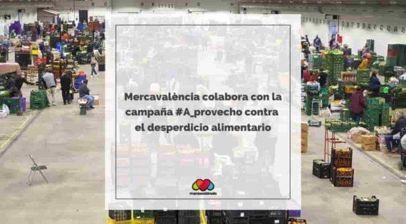 Mercavalència colabora con la campaña #A_provecho contra el desperdicio alimentario