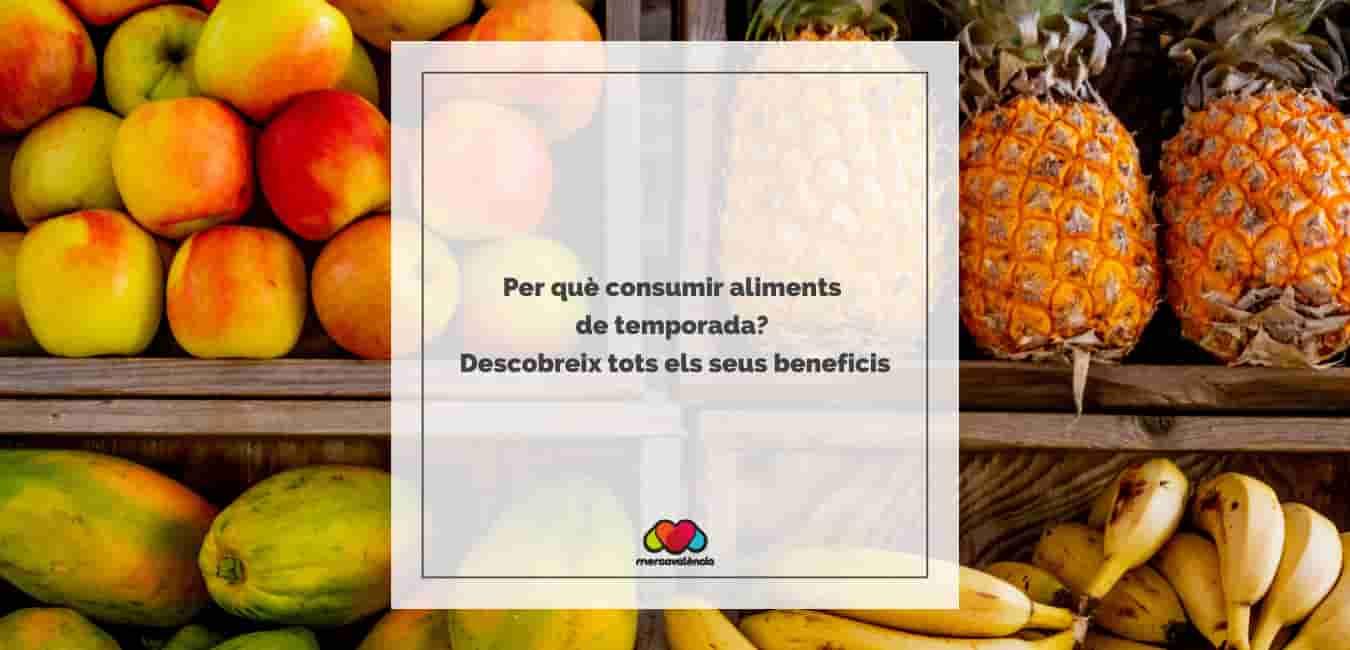 Per què consumir aliments de temporada? Descobreix tots els seus beneficis