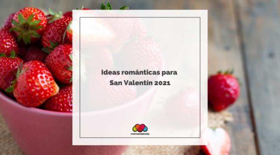 Ideas románticas para San Valentín 2021