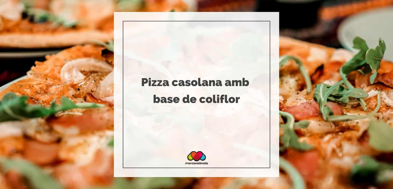 Pizza casolana amb base de coliflor
