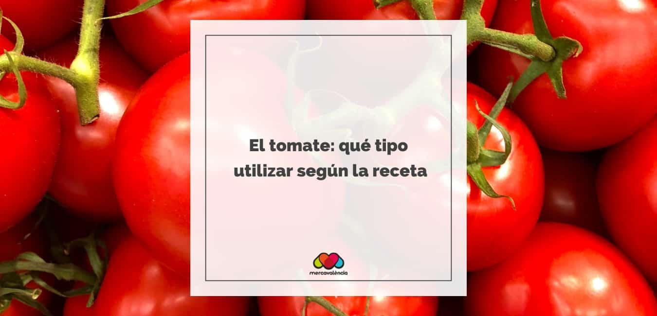 El tomate: qué tipo utilizar según la receta