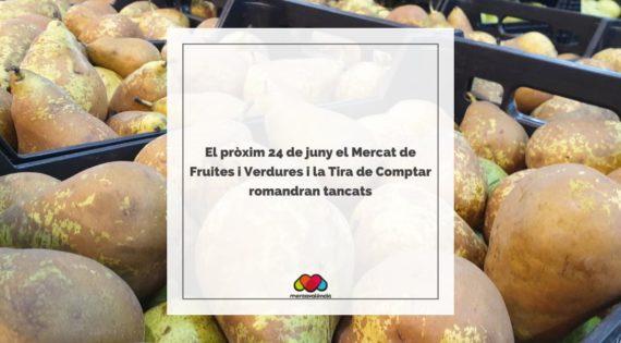 El pròxim 24 de juny el Mercat de Fruites i Verdures i la Tira de Comptar romandran tancats