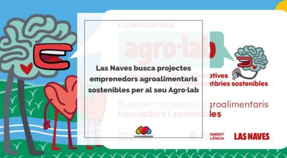 Las Naves busca projectes emprenedors agroalimentaris sostenibles per al seu Agro·lab