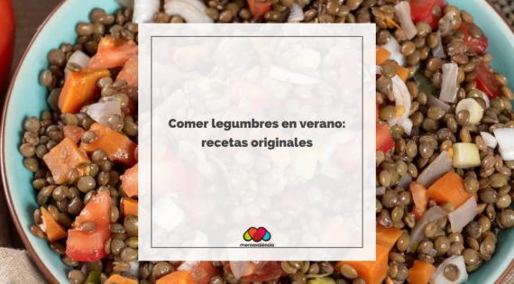 Comer legumbres en verano: recetas originales