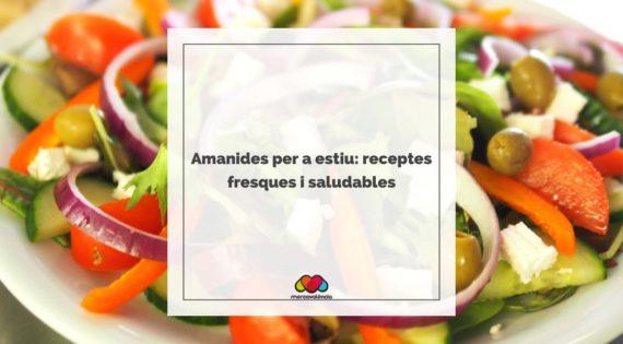 Amanides per a estiu: receptes fresques i saludables