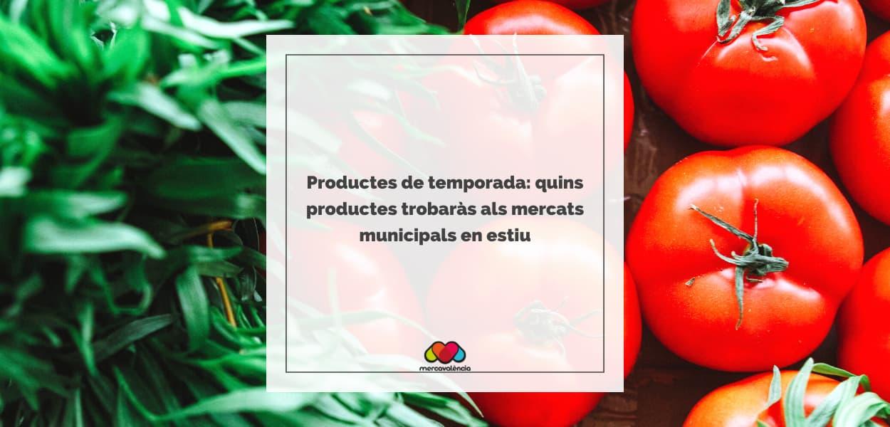 Productes de temporada: quins productes trobaràs als mercats municipals en estiu