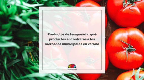 Productos de temporada: qué productos encontrarás a los mercados municipales en verano