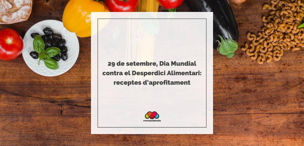 29 de setembre, Dia Mundial contra el Desperdici Alimentari: receptes d'aprofitament