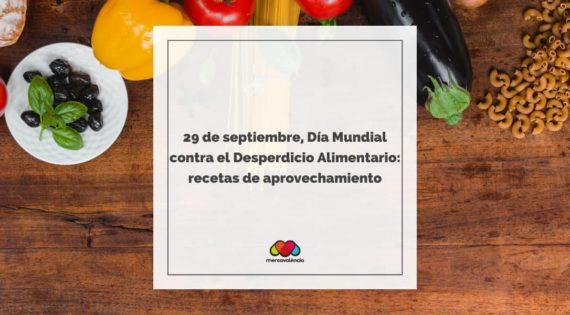 29 de septiembre, Día Mundial contra el Desperdicio Alimentario: recetas de aprovechamiento