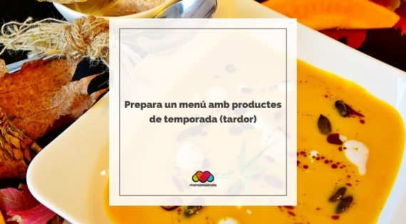 Prepara un menú amb productes de temporada (tardor)